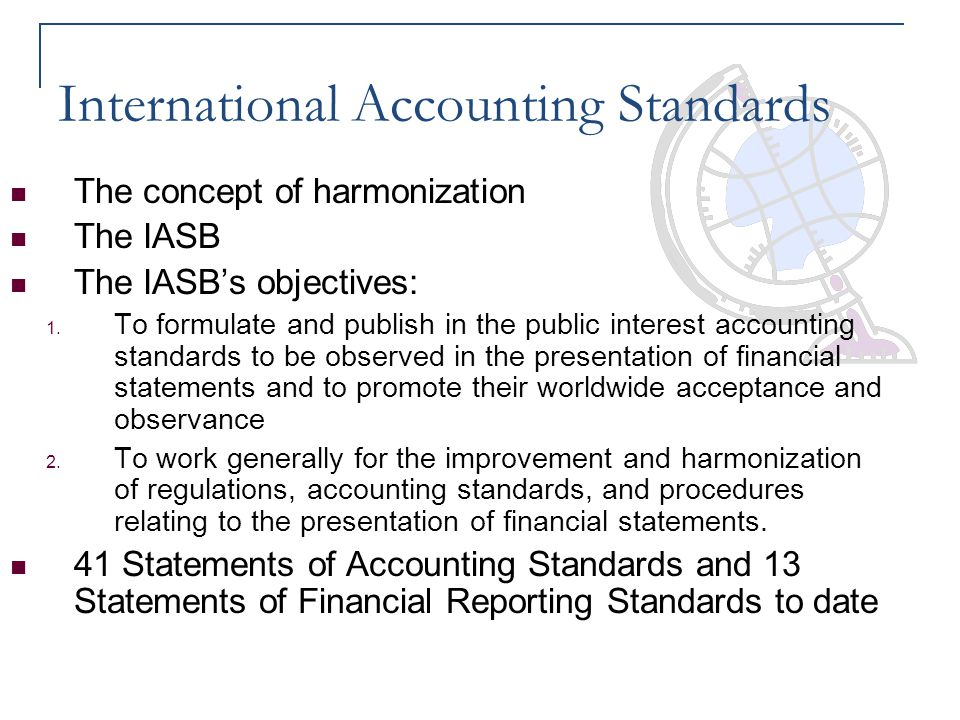 International Accounting Standards The concept of harmonization The IASB The IASB's objectives: 1. To formulate and publish in the public interest acc