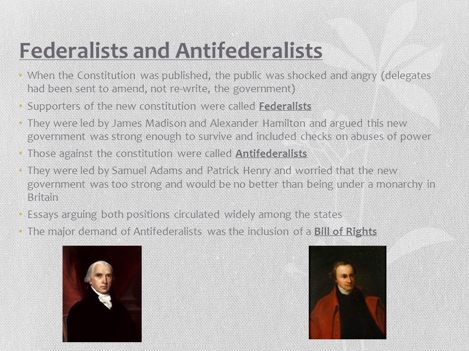 Federalists and Antifederalists When the Constitution was published, the public was shocked and angry (delegates had been sent to amend, not re-write,
