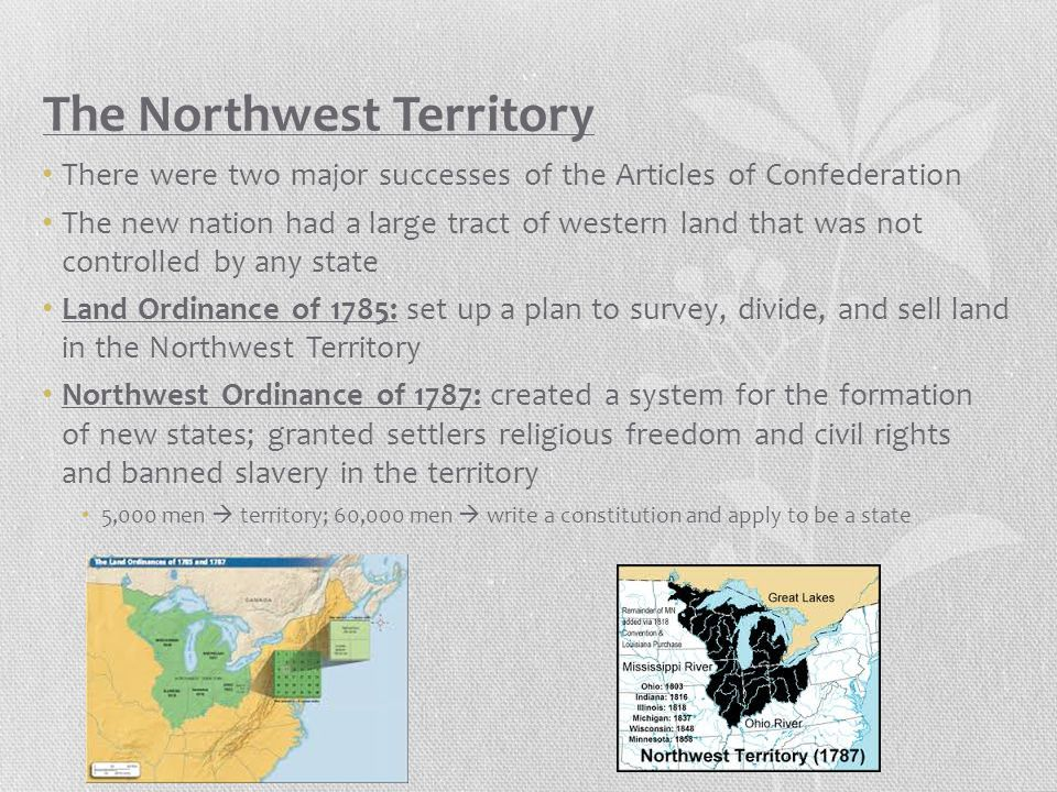 The Northwest Territory There were two major successes of the Articles of Confederation The new nation had a large tract of western land that was not