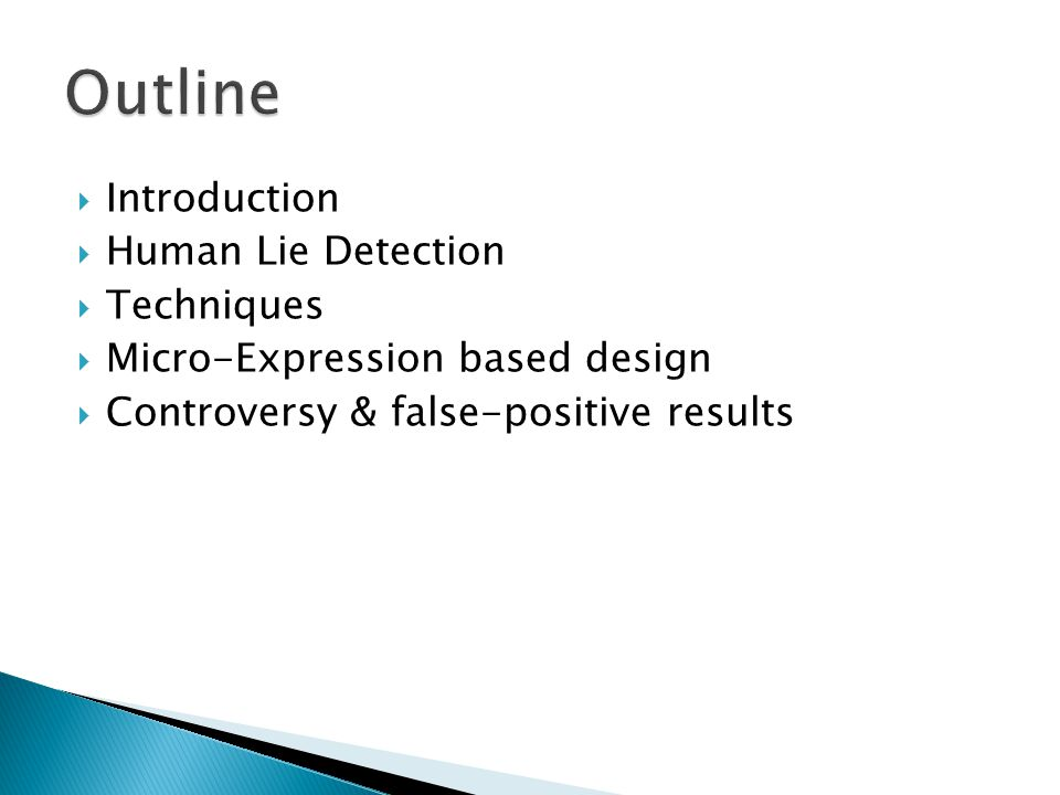  Introduction  Human Lie Detection  Techniques  Micro-Expression based design  Controversy & false-positive results