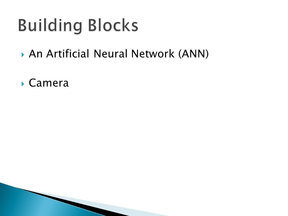  An Artificial Neural Network (ANN)  Camera