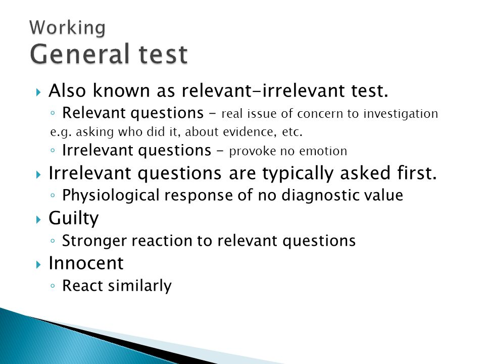  Also known as relevant-irrelevant test. ◦ Relevant questions – real issue of concern to investigation e.g. asking who did it, about evidence, etc. ◦