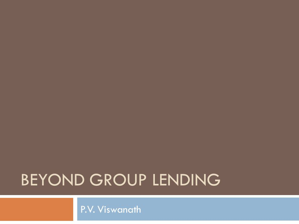 BEYOND GROUP LENDING P.V. Viswanath