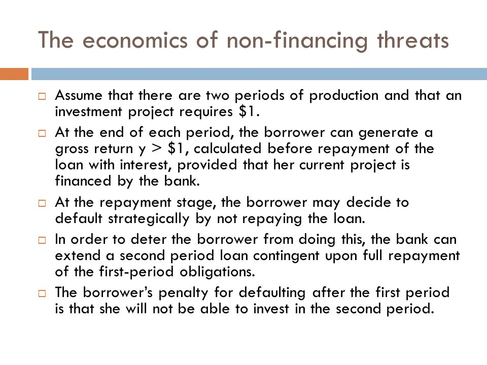 The economics of non-financing threats  Assume that there are two periods of production and that an investment project requires $1.