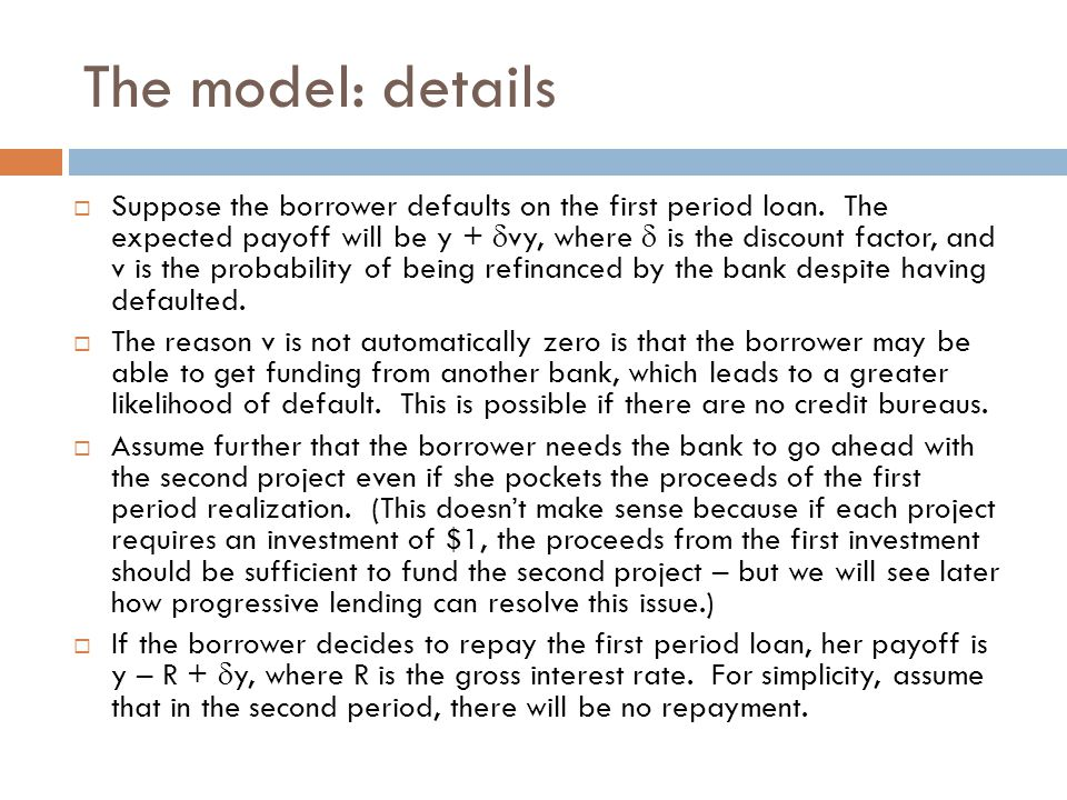 The model: details  Suppose the borrower defaults on the first period loan.