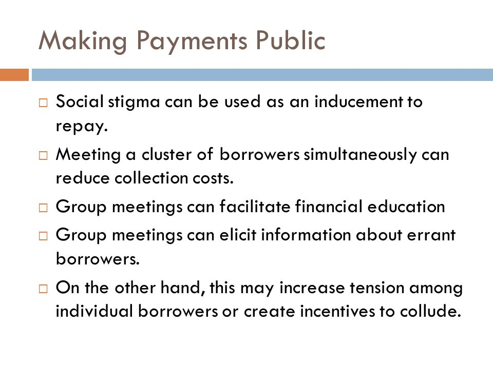 Making Payments Public  Social stigma can be used as an inducement to repay.