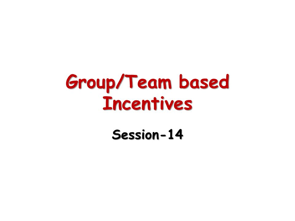 Group/Team based Incentives Session-14
