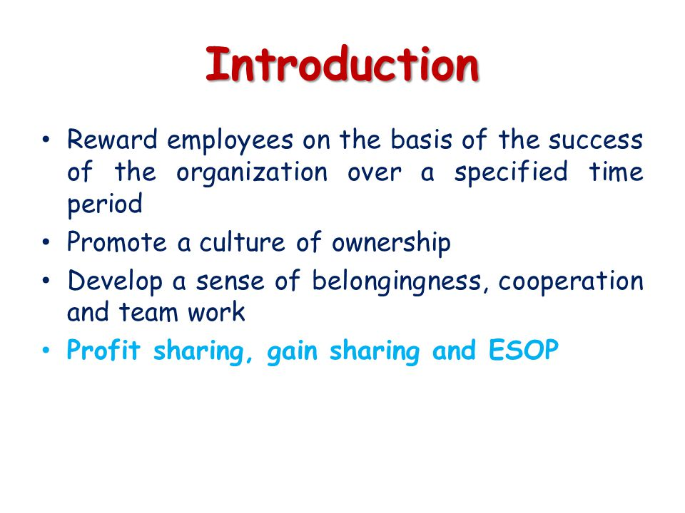 Introduction Reward employees on the basis of the success of the organization over a specified time period Promote a culture of ownership Develop a se