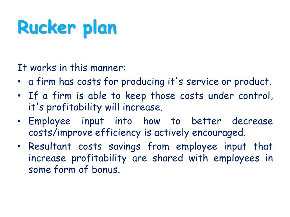 Rucker plan It works in this manner: a firm has costs for producing it's service or product. If a firm is able to keep those costs under control, it's