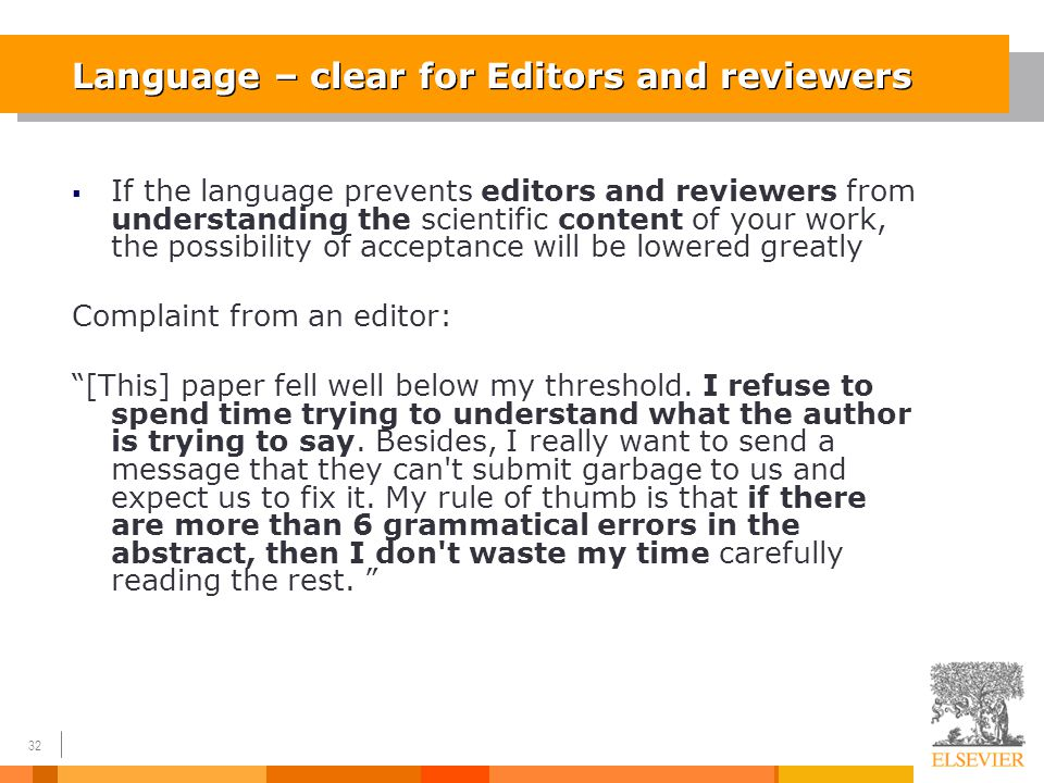 32 Language – clear for Editors and reviewers  If the language prevents editors and reviewers from understanding the scientific content of your work,