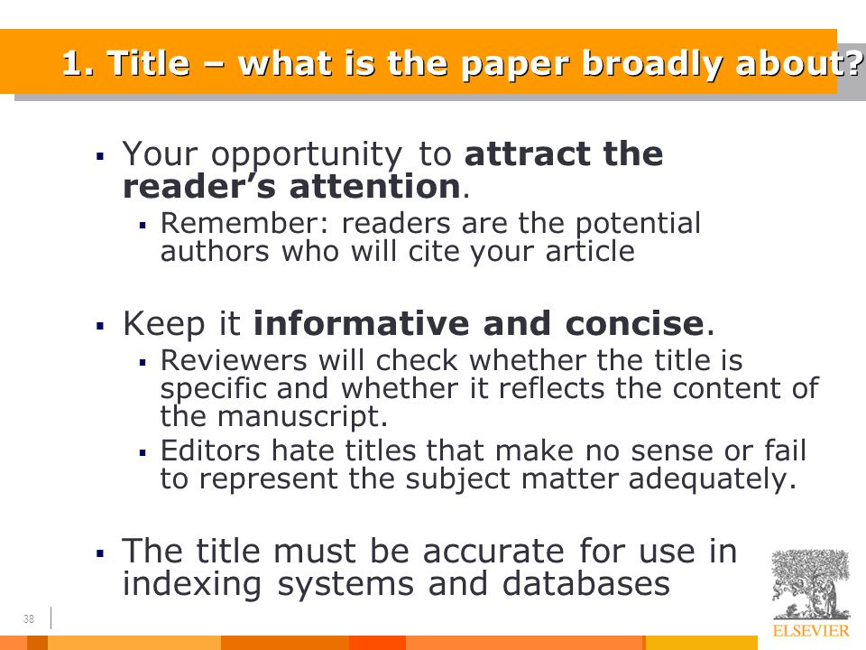 38 1. Title – what is the paper broadly about?  Your opportunity to attract the reader's attention.  Remember: readers are the potential authors who