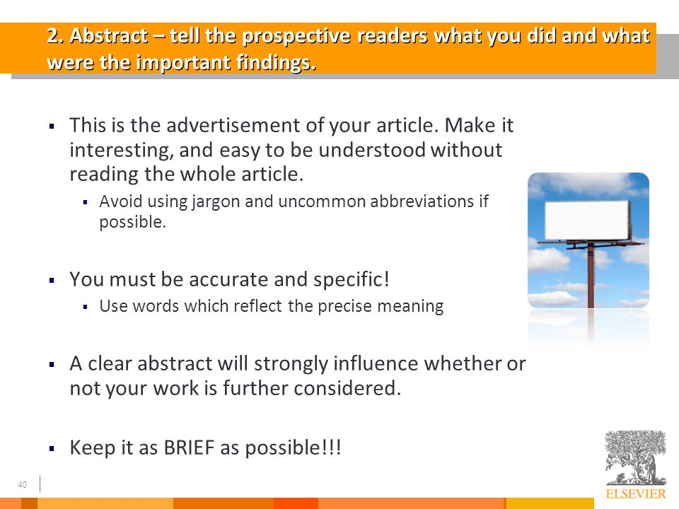 40 2. Abstract – tell the prospective readers what you did and what were the important findings.  This is the advertisement of your article. Make it