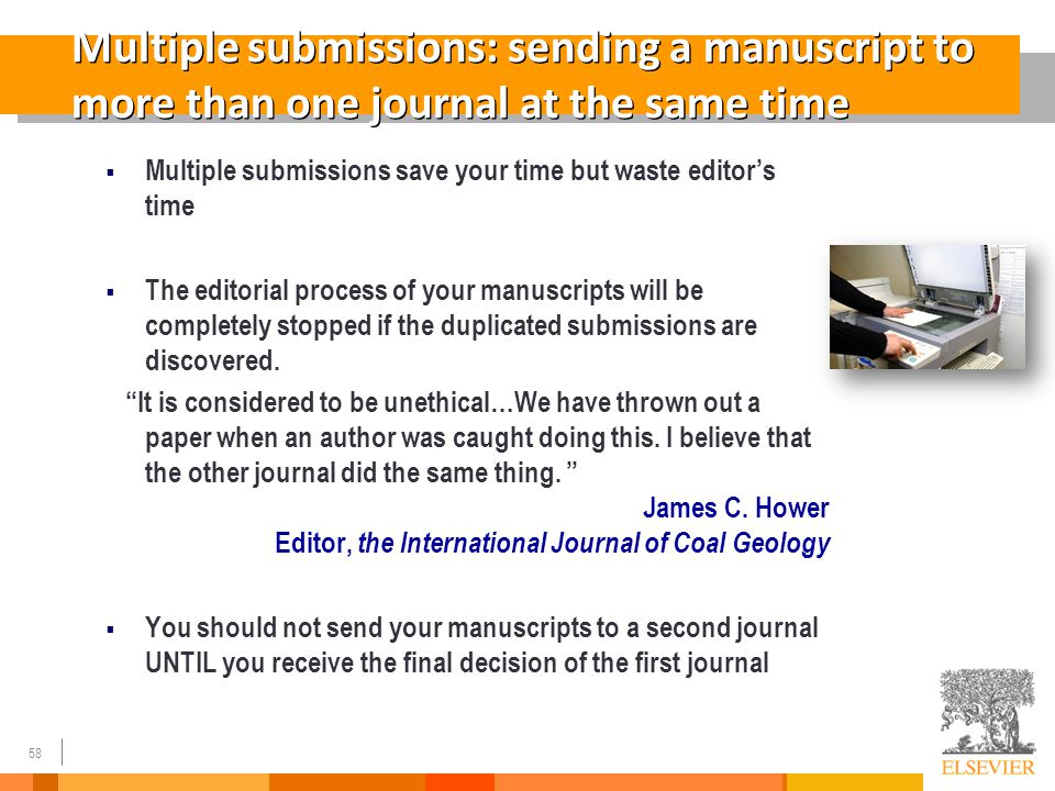 58 Multiple submissions: sending a manuscript to more than one journal at the same time  Multiple submissions save your time but waste editor's time