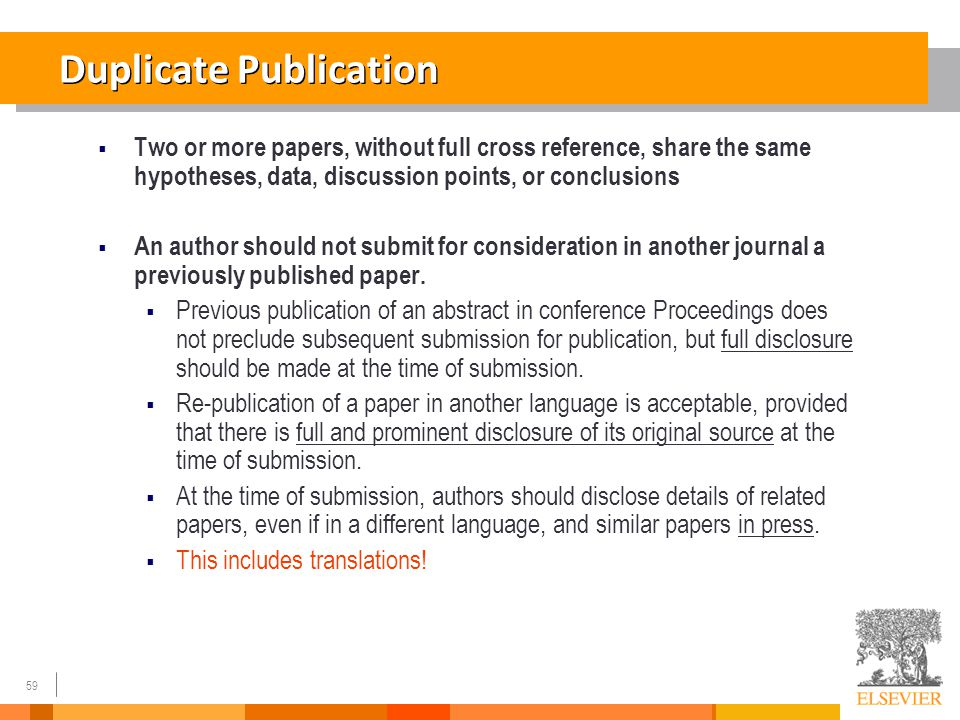 59 Duplicate Publication  Two or more papers, without full cross reference, share the same hypotheses, data, discussion points, or conclusions  An a