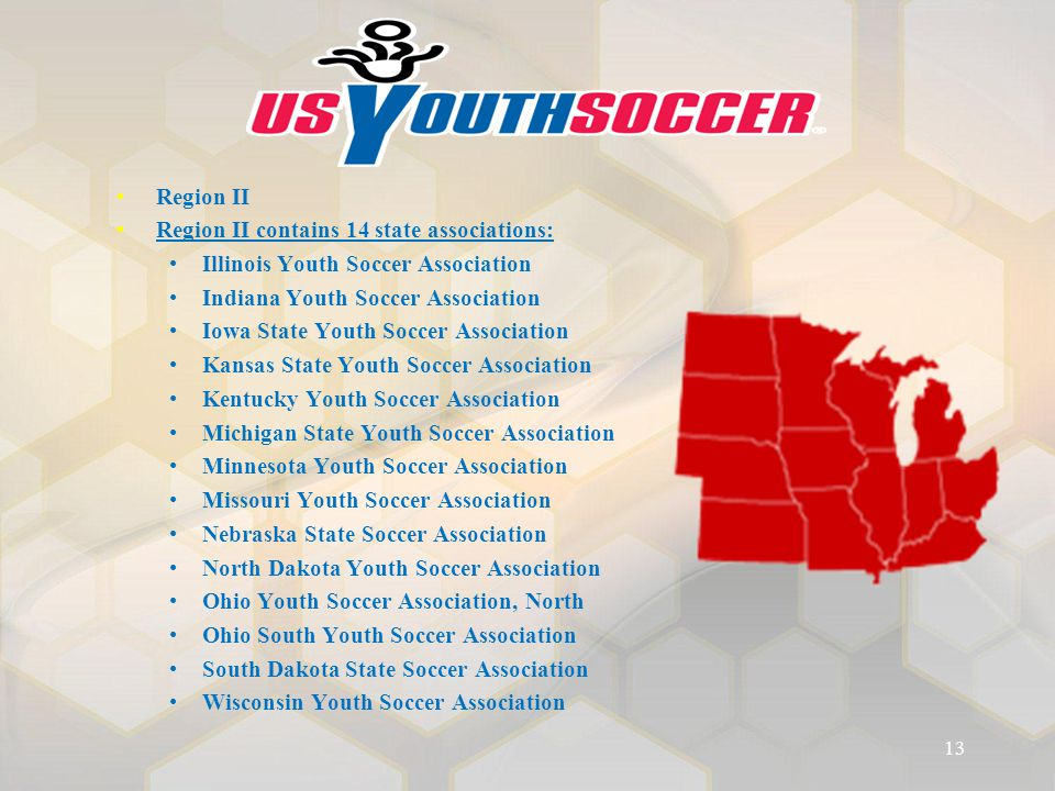 Region II Region II contains 14 state associations: Illinois Youth Soccer Association Indiana Youth Soccer Association Iowa State Youth Soccer Associa