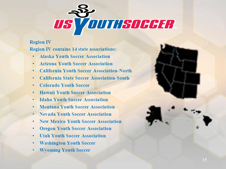 Region IV Region IV contains 14 state associations: Alaska Youth Soccer Association Arizona Youth Soccer Association California Youth Soccer Associati