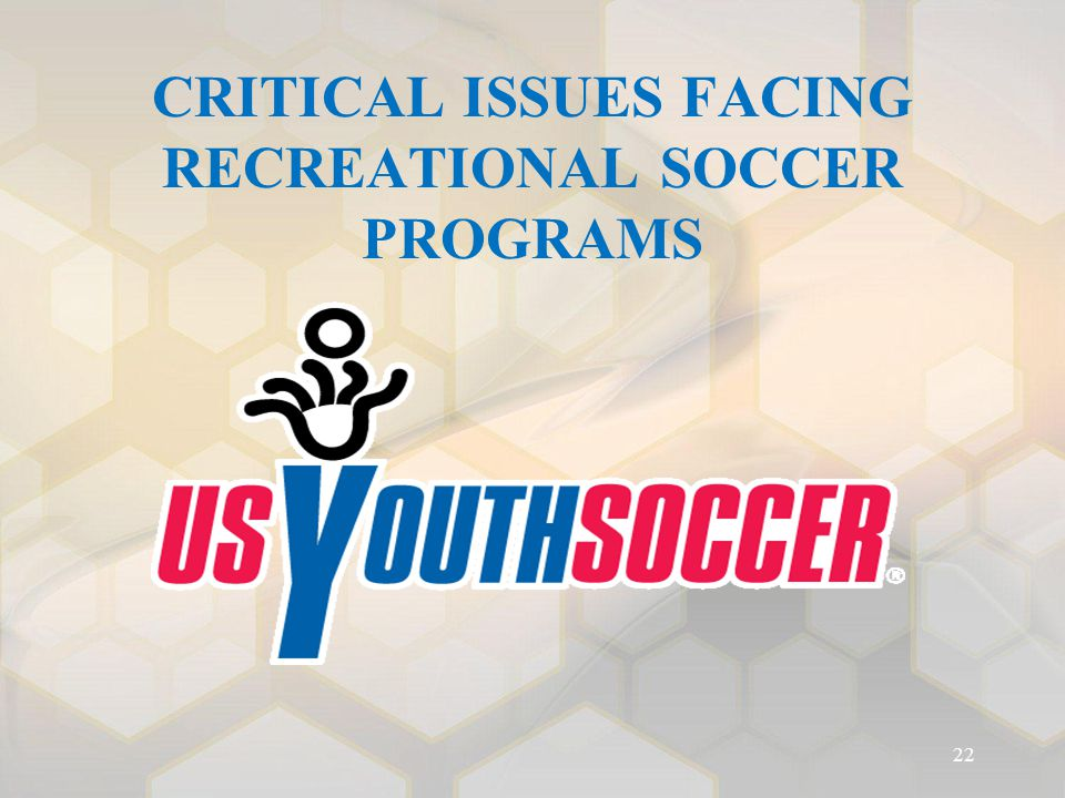 CRITICAL ISSUES FACING RECREATIONAL SOCCER PROGRAMS 22