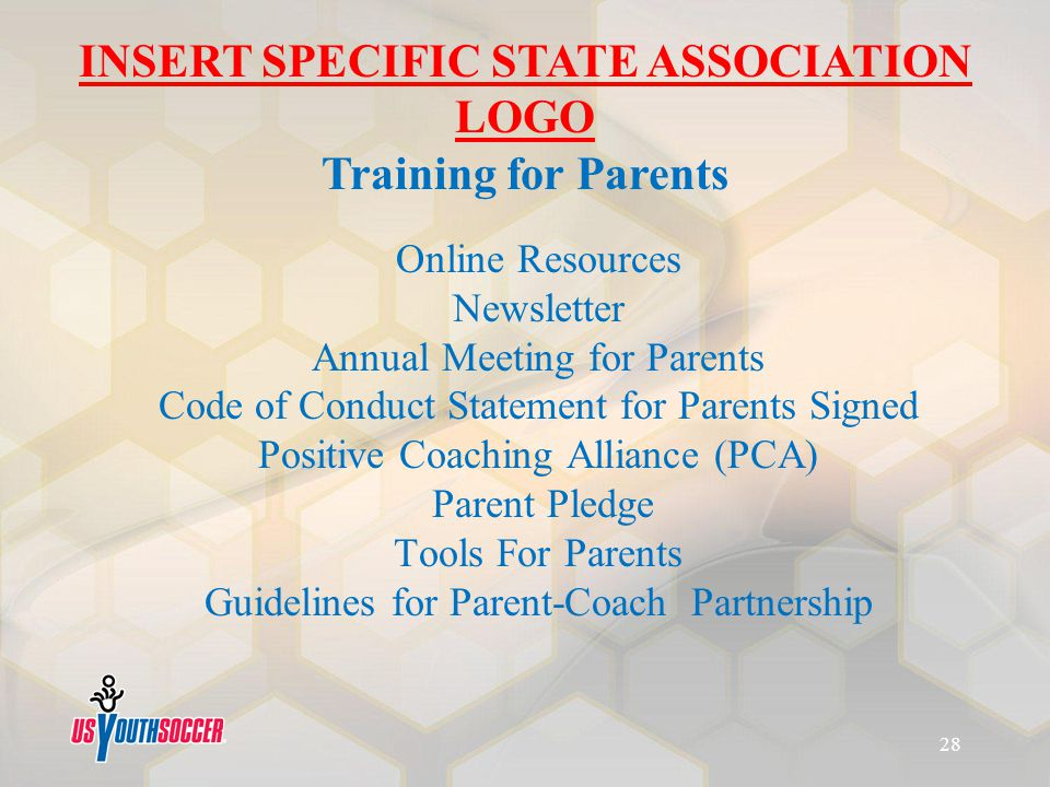Online Resources Newsletter Annual Meeting for Parents Code of Conduct Statement for Parents Signed Positive Coaching Alliance (PCA) Parent Pledge Too