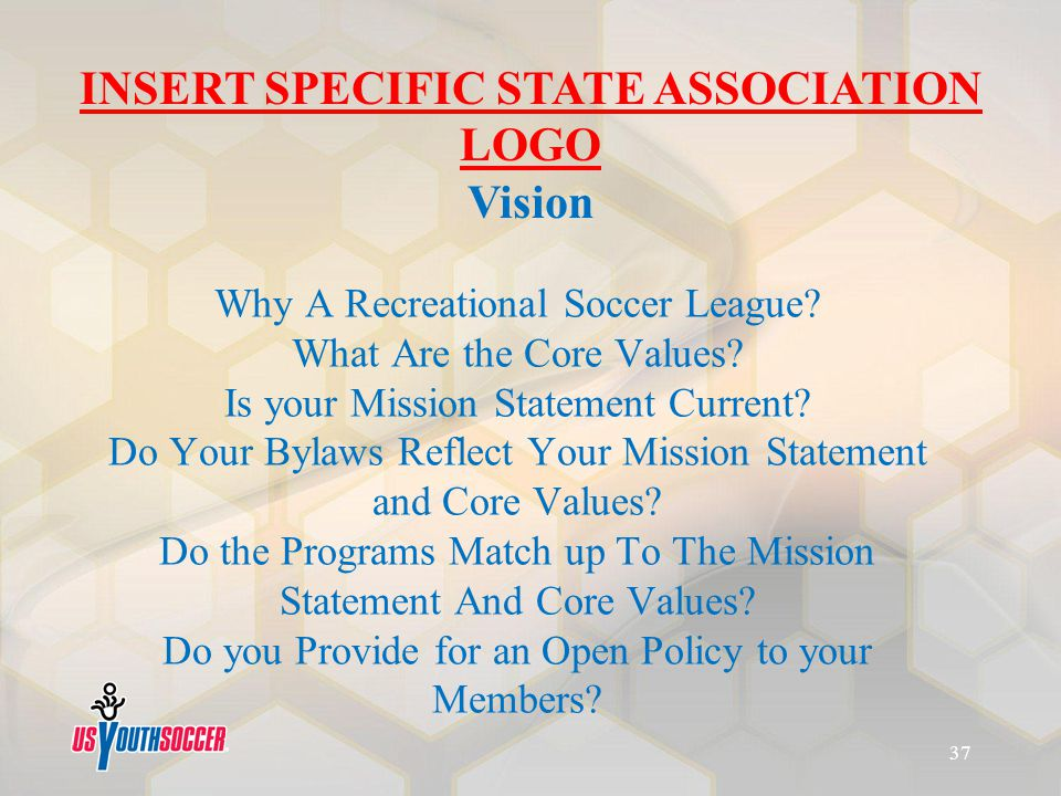 Why A Recreational Soccer League? What Are the Core Values? Is your Mission Statement Current? Do Your Bylaws Reflect Your Mission Statement and Core