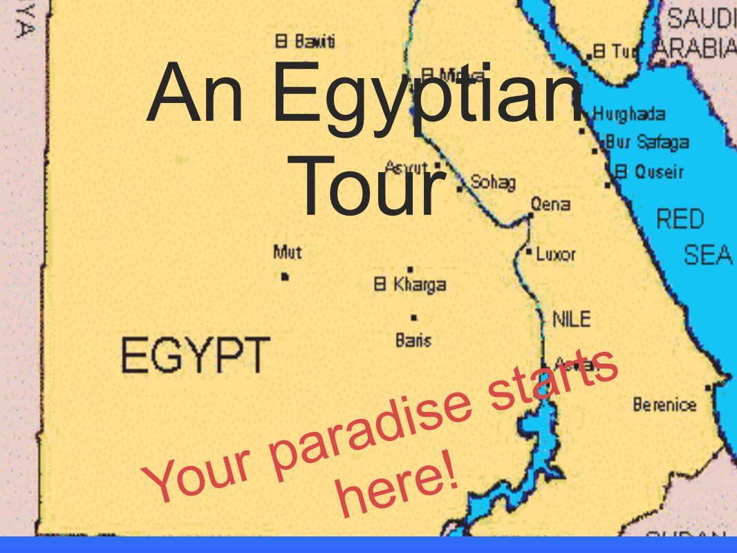 An Egyptian Tour Your paradise starts here!