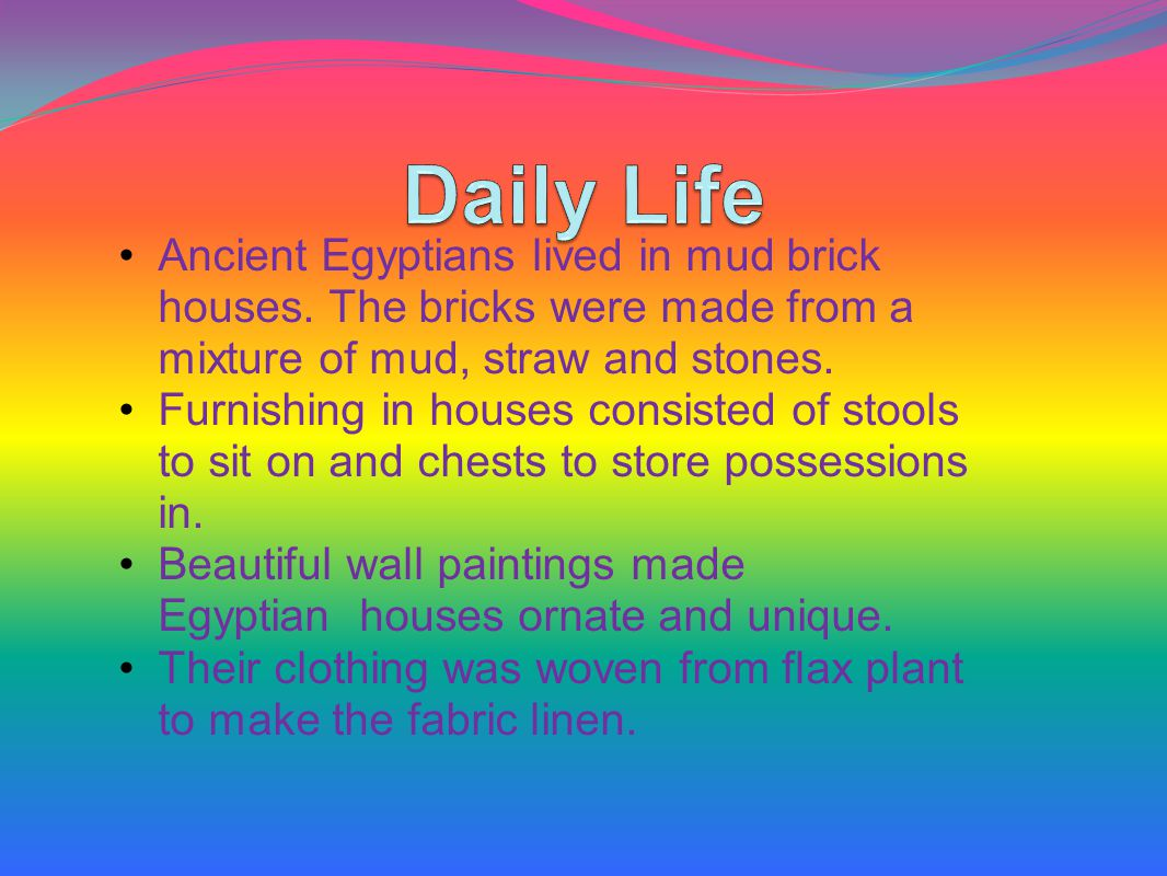 Ancient Egyptians lived in mud brick houses.