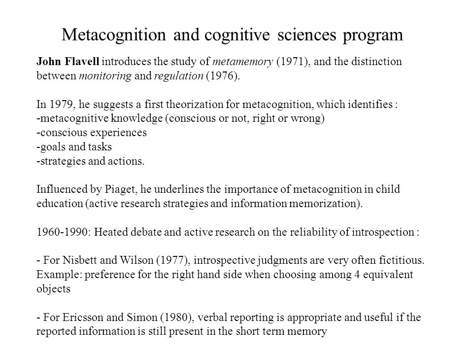 Metacognition and cognitive sciences program John Flavell introduces the study of metamemory (1971), and the distinction between monitoring and regula