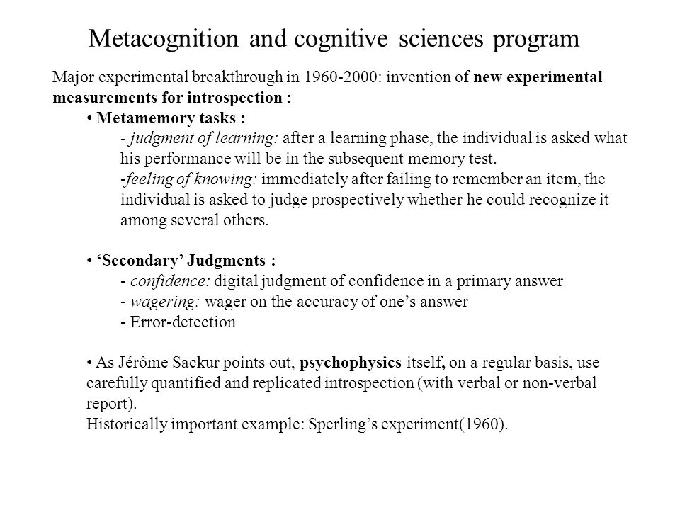 Metacognition and cognitive sciences program Major experimental breakthrough in 1960-2000: invention of new experimental measurements for introspectio