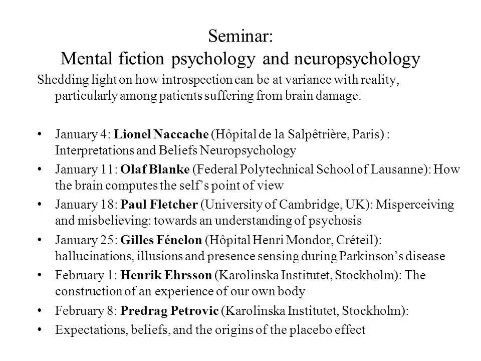 Seminar: Mental fiction psychology and neuropsychology Shedding light on how introspection can be at variance with reality, particularly among patient