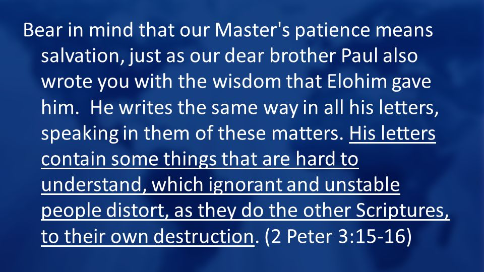 Bear in mind that our Master s patience means salvation, just as our dear brother Paul also wrote you with the wisdom that Elohim gave him.