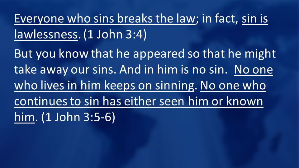 Everyone who sins breaks the law; in fact, sin is lawlessness.