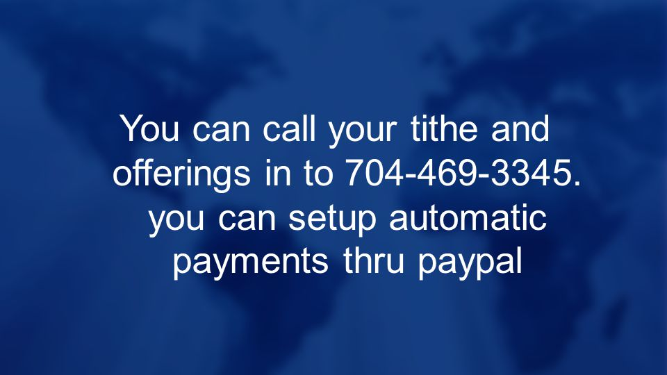 You can call your tithe and offerings in to 704-469-3345.