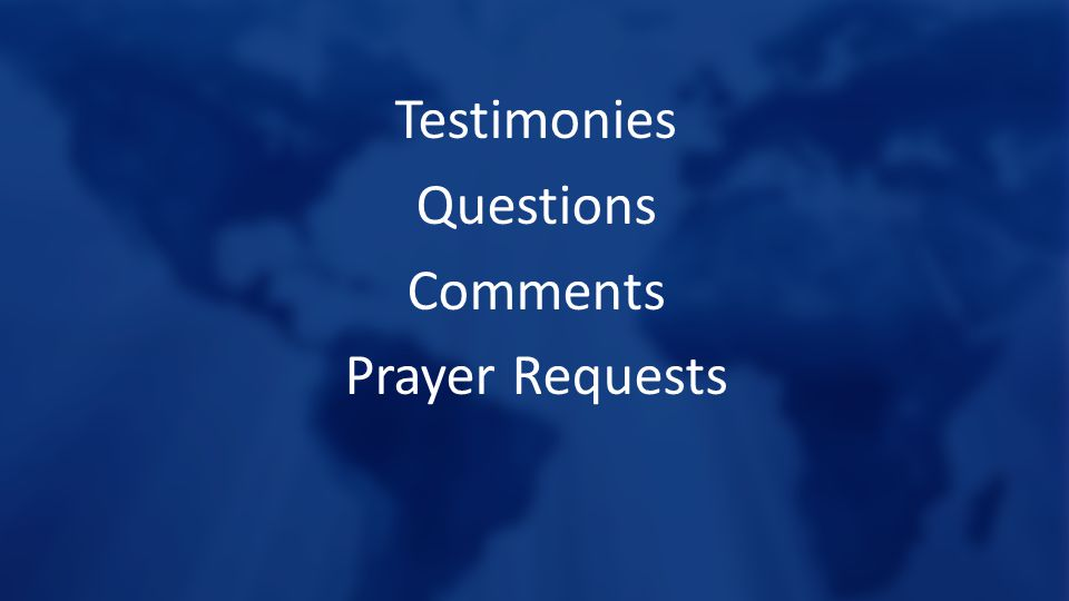 Testimonies Questions Comments Prayer Requests