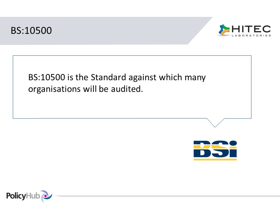 BS:10500 BS:10500 is the Standard against which many organisations will be audited.