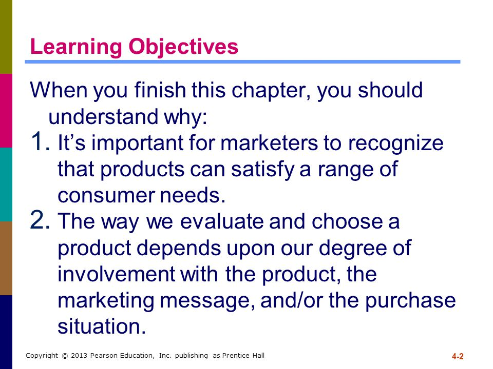 4-2 Copyright © 2013 Pearson Education, Inc. publishing as Prentice Hall Learning Objectives When you finish this chapter, you should understand why: