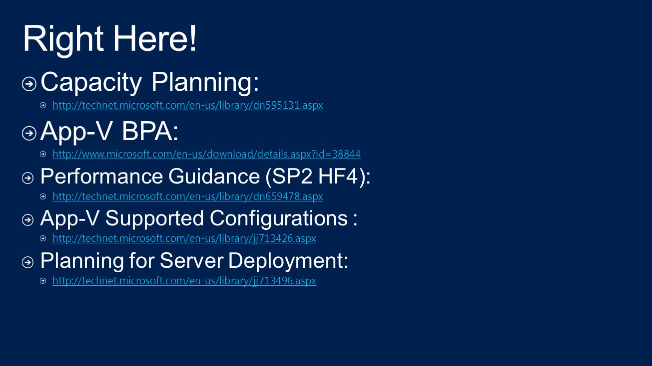 Capacity Planning: http://technet.microsoft.com/en-us/library/dn595131.aspx App-V BPA: http://www.microsoft.com/en-us/download/details.aspx?id=38844 Performance Guidance (SP2 HF4): http://technet.microsoft.com/en-us/library/dn659478.aspx App-V Supported Configurations : http://technet.microsoft.com/en-us/library/jj713426.aspx Planning for Server Deployment: http://technet.microsoft.com/en-us/library/jj713496.aspx