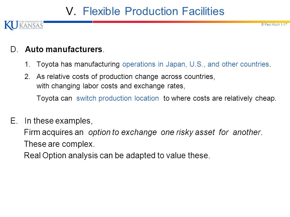 © Paul Koch 1-17 V. Flexible Production Facilities D. Auto manufacturers. 1. Toyota has manufacturing operations in Japan, U.S., and other countries.