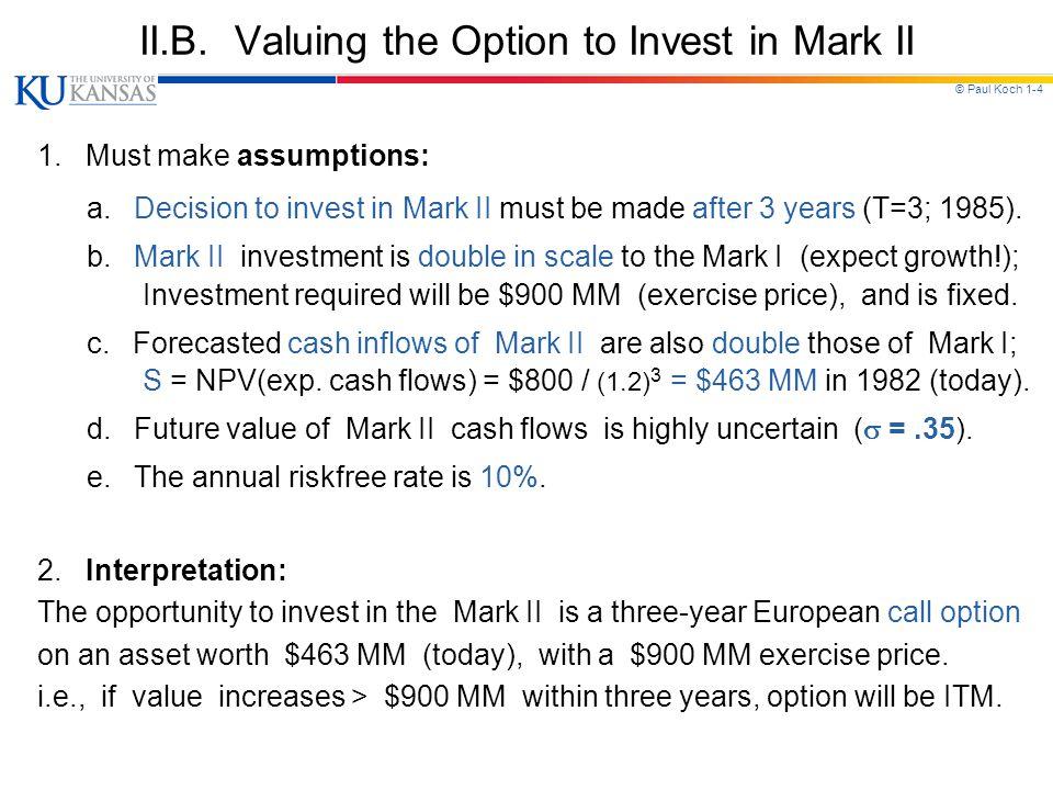 © Paul Koch 1-15 IV.D.Valuation of Timing Option Assume: i.