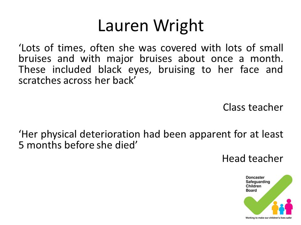 Lauren Wright 'Lots of times, often she was covered with lots of small bruises and with major bruises about once a month. These included black eyes, b