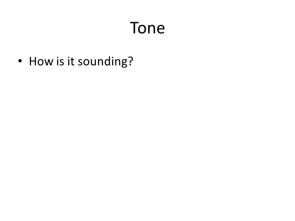 Tone How is it sounding