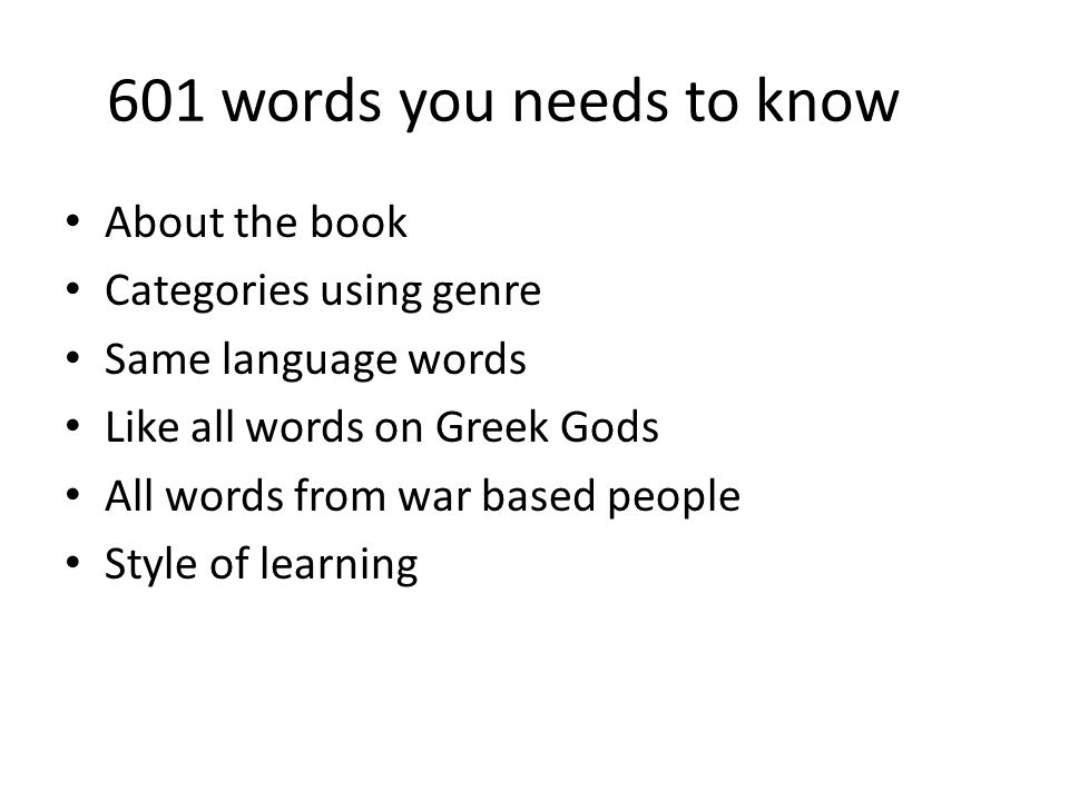 601 words you needs to know About the book Categories using genre Same language words Like all words on Greek Gods All words from war based people Style of learning