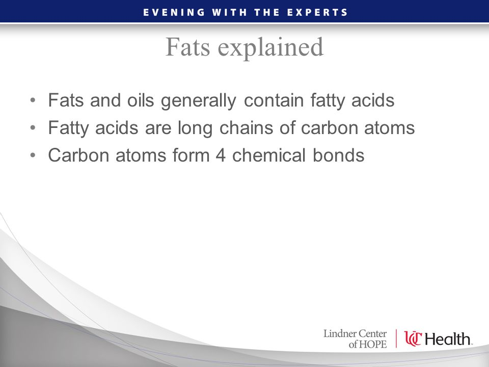 Fats explained Fats and oils generally contain fatty acids Fatty acids are long chains of carbon atoms Carbon atoms form 4 chemical bonds