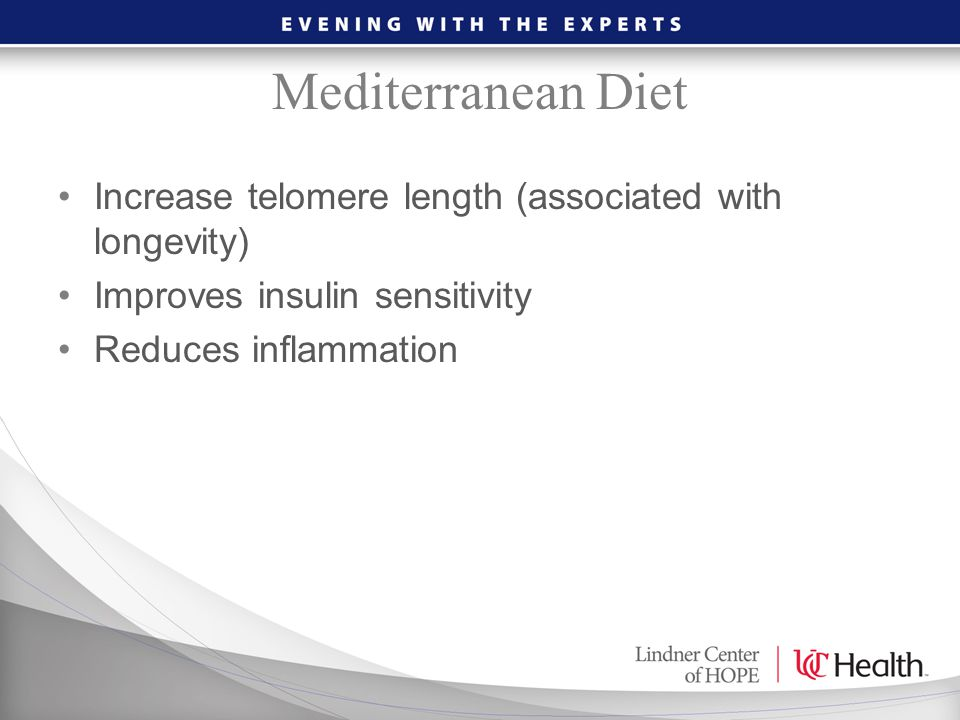 Mediterranean Diet Increase telomere length (associated with longevity) Improves insulin sensitivity Reduces inflammation
