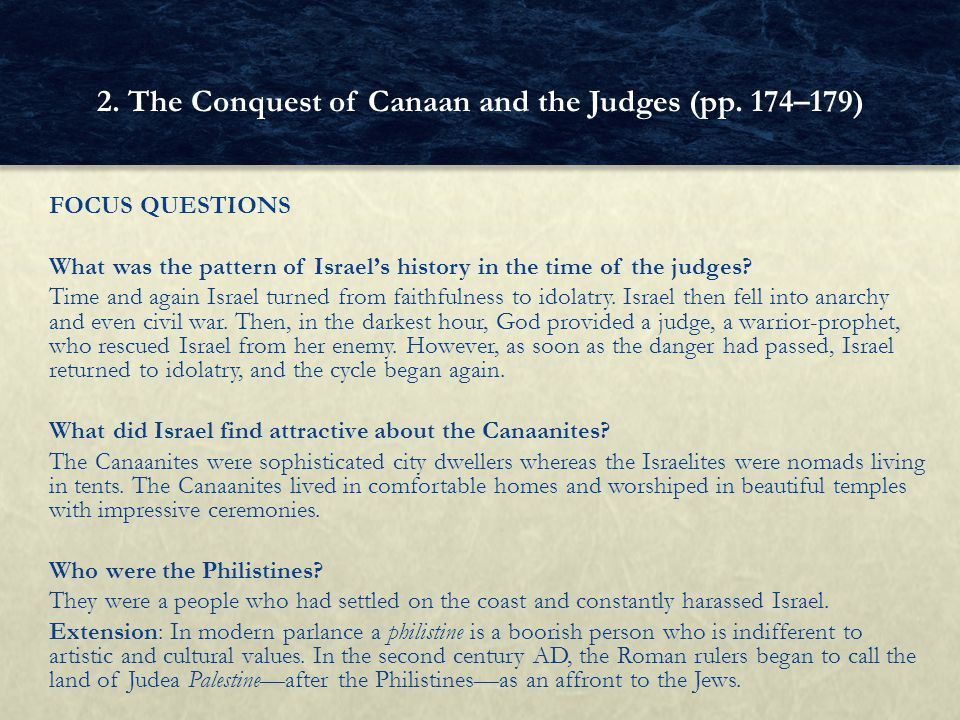 FOCUS QUESTIONS What was the pattern of Israel's history in the time of the judges.