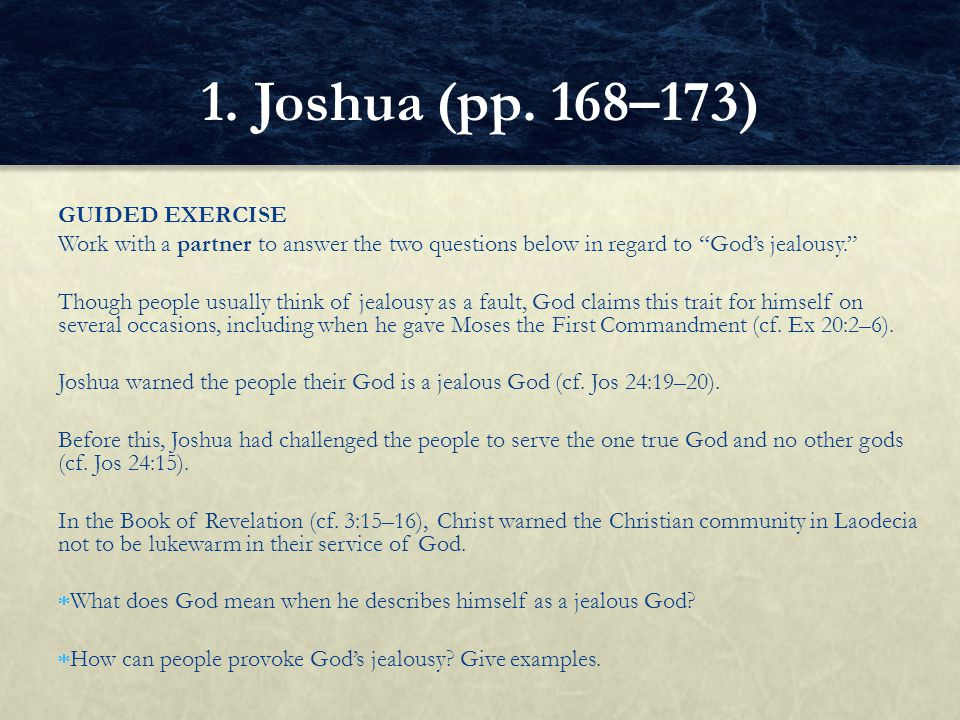 GUIDED EXERCISE Work with a partner to answer the two questions below in regard to God's jealousy. Though people usually think of jealousy as a fault, God claims this trait for himself on several occasions, including when he gave Moses the First Commandment (cf.