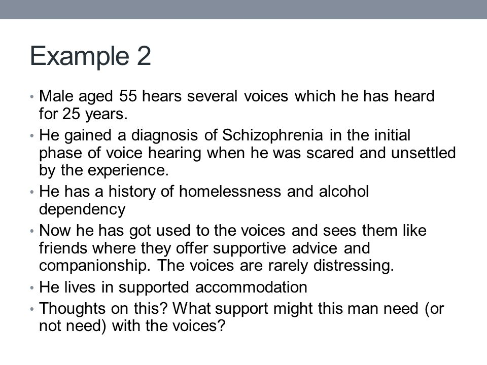 Example 2 Male aged 55 hears several voices which he has heard for 25 years.
