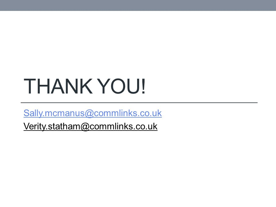 THANK YOU! Sally.mcmanus@commlinks.co.uk Verity.statham@commlinks.co.uk