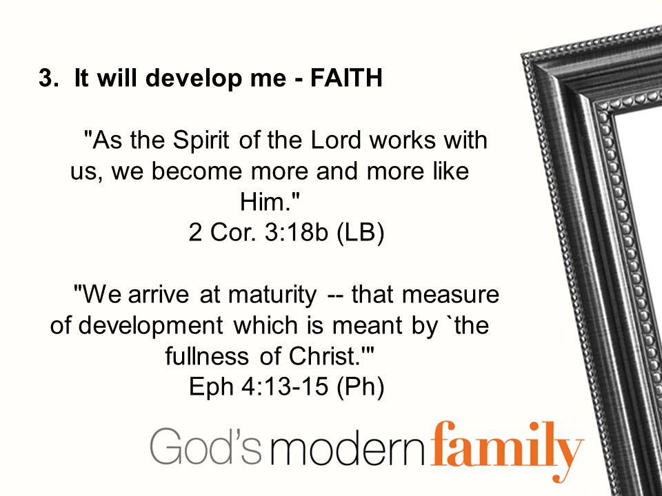 3. It will develop me - FAITH