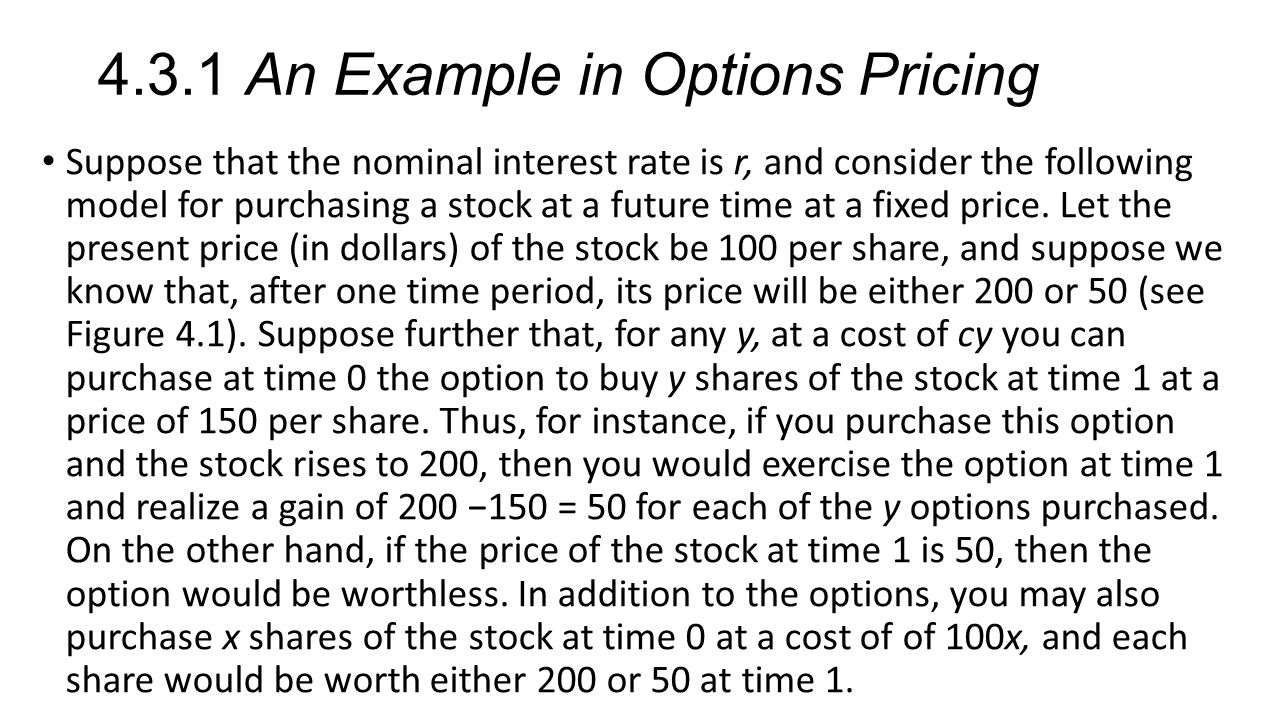 4.3.1 An Example in Options Pricing Suppose that the nominal interest rate is r, and consider the following model for purchasing a stock at a future t