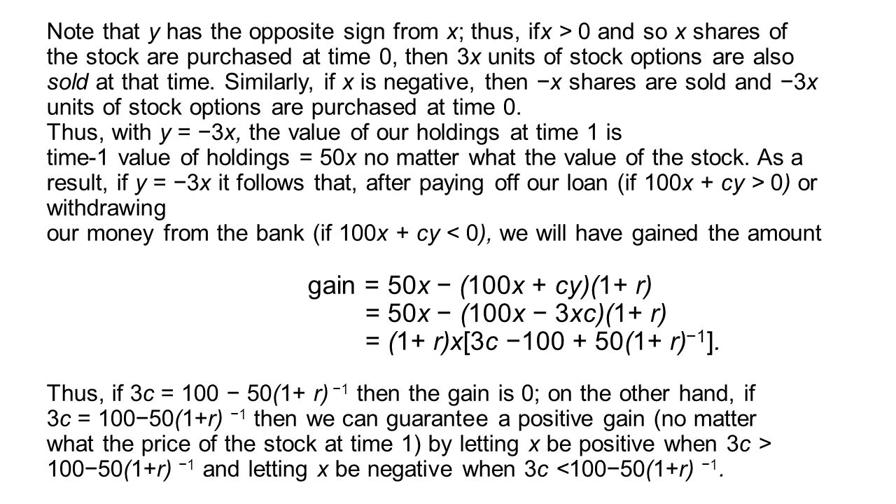 Note that y has the opposite sign from x; thus, ifx > 0 and so x shares of the stock are purchased at time 0, then 3x units of stock options are also