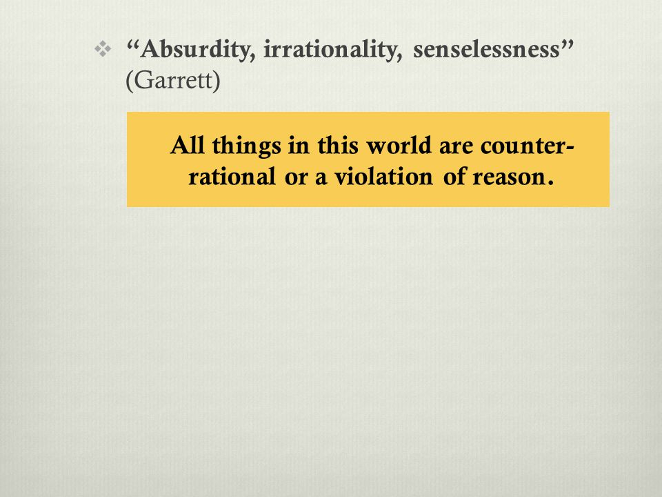 All things in this world are counter- rational or a violation of reason.